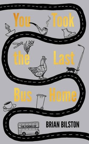 You Took the Last Bus Home, The Poems of Brian Bilston by Brian Bilston