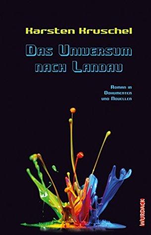 Das Universum nach Landau: Roman in Dokumenten und Novellen (VILM, #5)
