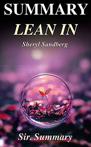 Summary - Lean In: Sheryl Sandberg - Women, Work, and the Wil to Lead - A Complete Summary (Lean In: A Complete Summary - Paperback, Audiobook, Audible, Hardcover, Book, Summary, 15 for Graduates)