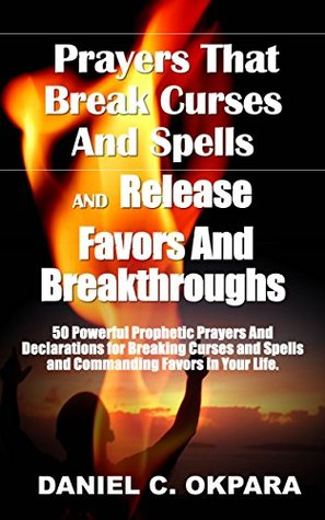 Prayers That Break Curses and Spells, and Release Favors and