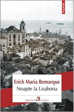 Ebook Noapte la Lisabona by Erich Maria Remarque PDF!