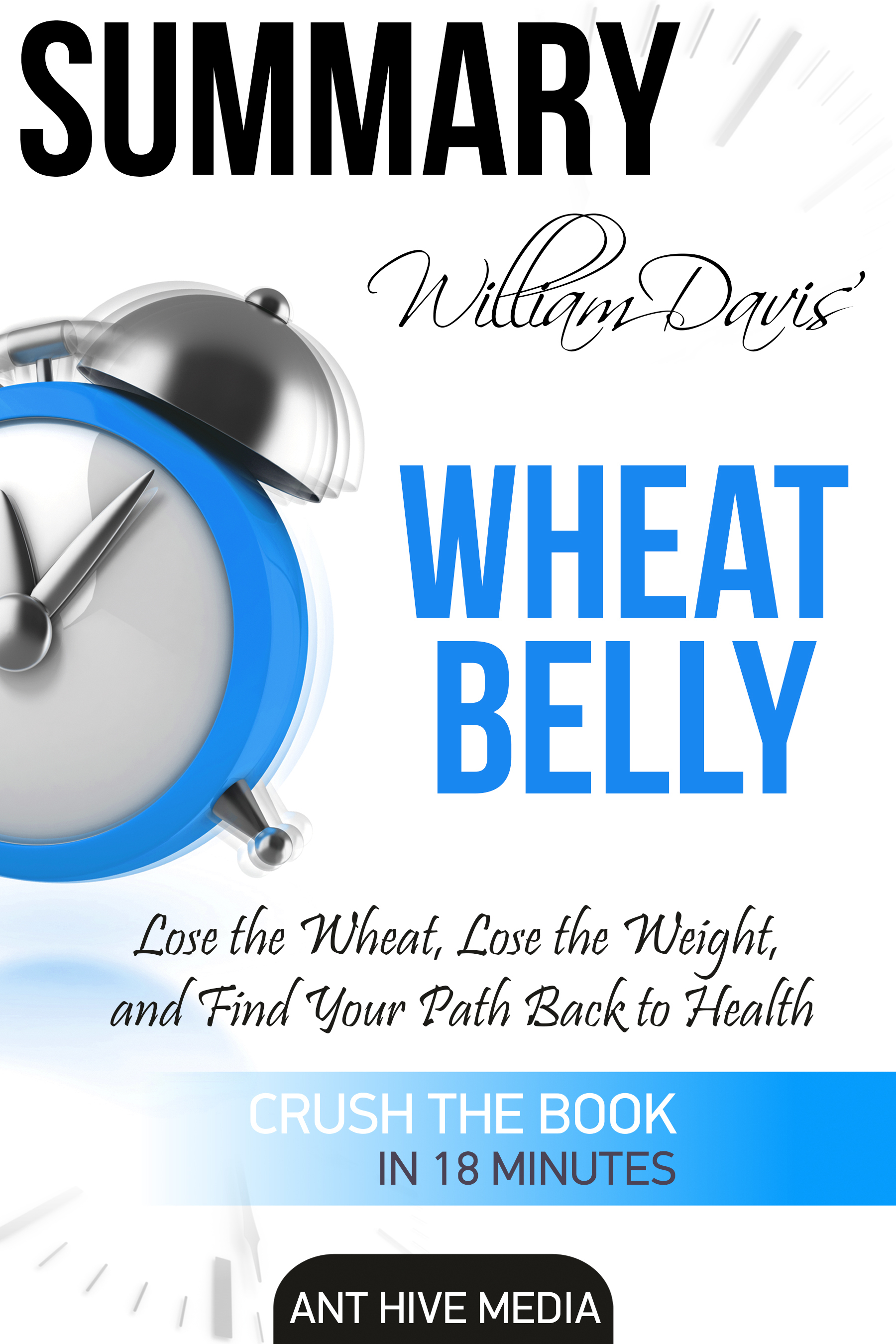 William Davis' Wheat Belly: Lose the Wheat, Lose the Weight, and Find Your Path Back to Health | Summary