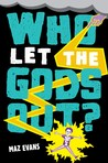 Who Let the Gods Out? by Maz Evans