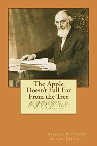 The Apple Doesn't Fall Far From the Tree: Watchtower Doctrines Inherited From Charles Taze Russell and Certain Other Adventists (Leaving the Watchtower Book 2)