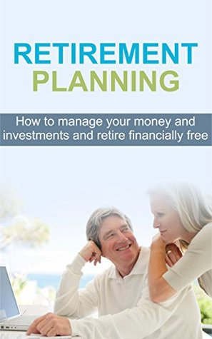 retirement-planning-how-to-manage-your-money-and-investments-and-retire-financially-free