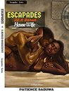 Escapades Of A Bored Housewife by Patience Saduwa