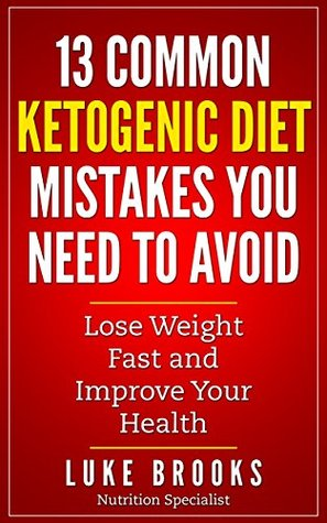 Ketogenic Diet: 13 Common Ketogenic Diet Mistakes You Need to Avoid (FREE BOOK INSIDE) (ketogenic diet, ketogenic diet for beginners, ketogenic cookbook, ... ketogenic diet mistakes,ketogenic plan)