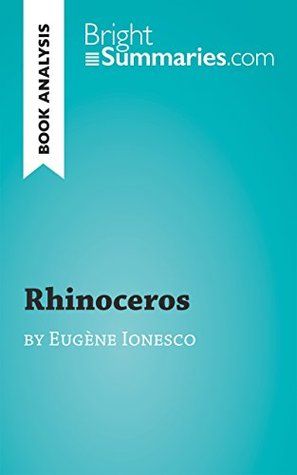Rhinoceros by Eugène Ionesco (Book Analysis): Detailed Summary, Analysis and Reading Guide (BrightSummaries.com)