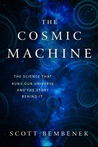 The Cosmic Machine: The Science That Runs Our Universe and the Story Behind It