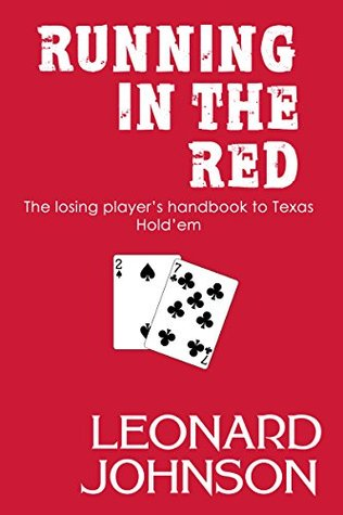 Running in the Red: The losing player's handbook to Texas Hold'em