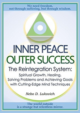 Inner Peace, Outer Success: The Reintegration System: Spiritual Growth, Healing, Solving Problems and Achieving Goals with Cutting-Edge Mind Techniques