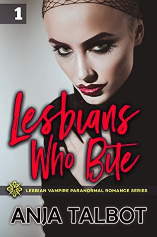 Lesbians Who Bite - Part One (Lesbian Vampire Paranormal Romance Series, Book 1)