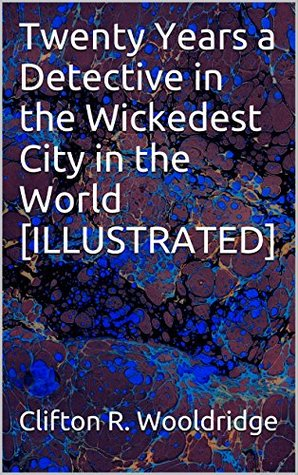 twenty-years-a-detective-in-the-wickedest-city-in-the-world-illustrated