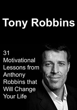 Tony Robbins 31 Motivational Lessons From Anthony Robbins That Will