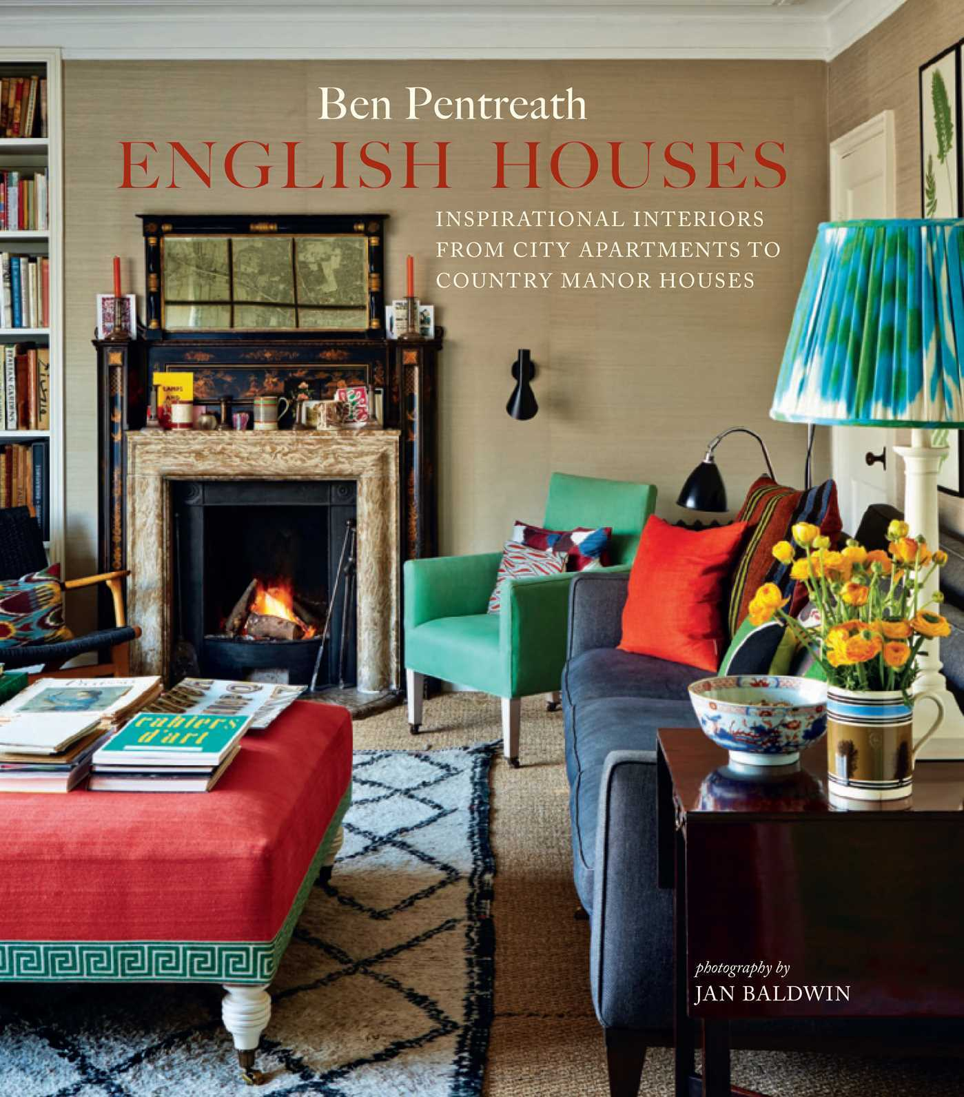 English Houses: Inspirational Interiors from City Apartments to Country Manor Houses