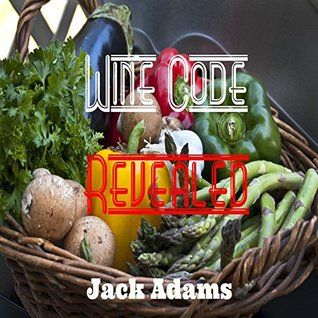 Wine Code Revealed: 7-Аltеrnаtіvе Usеs оf Wіnе and More: Clean Veggies, bake Cakes and cook Meats with Wine