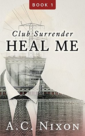 Heal Me (Men of Eros Inc. Club Surrender #1) by A.C. Nixon