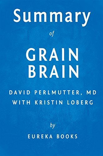 Summary of Grain Brain: by David Perlmutter with Kristin Loberg | Includes Analysis