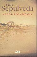 As rosas de Atacama by Luis Sepúlveda