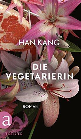 Die Vegetarierin by Han Kang