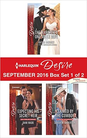 Harlequin Desire September 2016 - Box Set 1 of 2: The Ranchers One-Week Wife/Expecting His Secret Heir/Claimed by the Cowboy