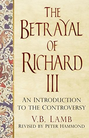 Betrayal of Richard III: An Introduction to the Controversy