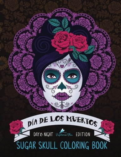 Dia De Los Muertos: Sugar Skull Coloring Book: Unique Gifts For Women & Unique Gifts For Men & Adult Coloring Books Animals & Dog Coloring Book & Cat ... Mandalas & Cute Coloring & Creative Coloring)