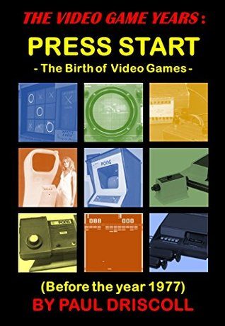 THE VIDEO GAME YEARS : PRESS START - The Birth of Video Game: Before the year 1977