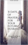31 Days of Prayer for your Future Husband by Tiffany Langford