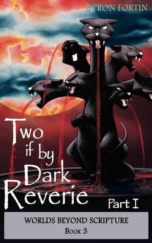 Two if by Dark Reverie - Part I by Byron Fortin