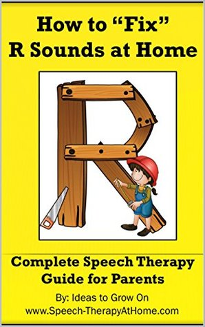 "How to ""Fix"" R Sounds at Home: Complete Speech Therapy Guide for Parents (Working on Speech Sounds at Home Book 2)"