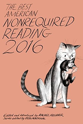 The Best American Nonrequired Reading 2016 by Rachel Kushner