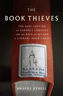 Image result for The Book Thieves: The Nazi Looting of Europe's Libraries & the Race to Return a Literary Inheritance by Anders Rydell