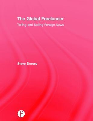 The Global Freelancer: Telling and Selling Foreign News
