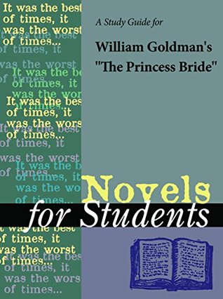 "A Study Guide for William Goldman's ""The Princess Bride"" (Novels for Students)"
