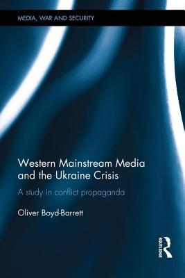 Western Mainstream Media and the Ukraine Crisis: A Study in Conflict Propaganda