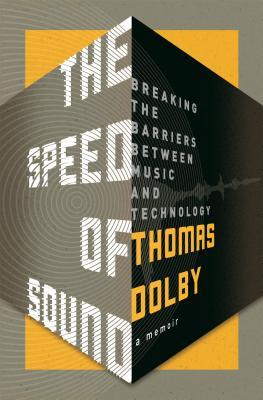 The Speed of Sound: Breaking the Barriers Between Music and Technology: A Memoir by Thomas Dolby