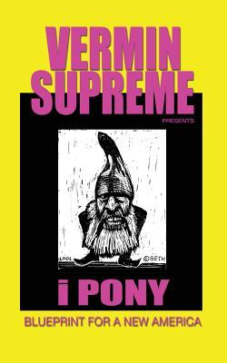 I pony blueprint for a new america by vermin supreme 31248725 malvernweather Image collections