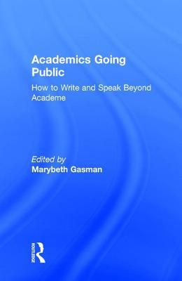 Academics Going Public: How to Write and Speak Beyond Academe