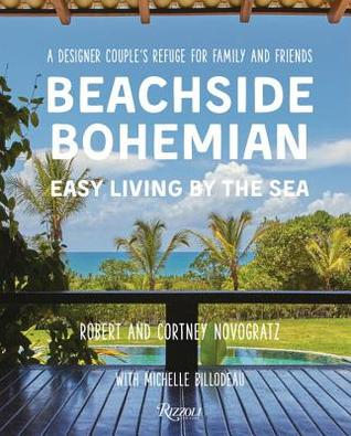 Beachside Bohemian: Easy Living By the Sea - A Designer Couple's Refuge for Family and Friends by Robert Novogratz