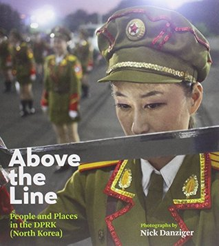 Nick Danziger: Above the Line: People and Places in the Dprk (North Korea)