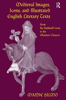 Medieval Images, Icons, and Illustrated English Literary Texts: From Ruthwell Cross to the Ellesmere Chaucer