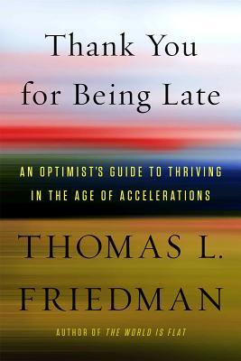 Thank You for Being Late: An Optimist's Guide to Thriving in the Age of Accelerations