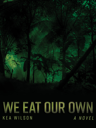 We Eat Our Own by Kea Wilson