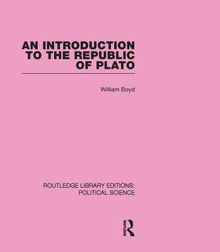 An Introduction to the Republic of Plato (Routledge Library Editions: Political Science Volume 21)