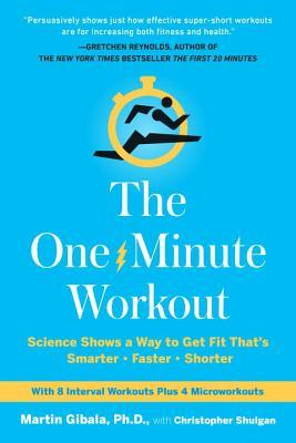 The One-Minute Workout: Science Shows a Way to Get Fit That's Smarter, Faster, Shorter