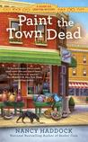 Paint the Town Dead (Silver Six Crafting Mystery #2)