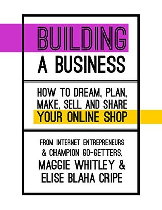 Building a Business: How to dream, plan, make, sell and share your online shop