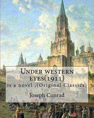 Under Western Eyes(1911), Is a Novel by Joseph Conrad (Original Classics): Joseph Conrad (Polish Pronunciation: Born Jozef Teodor Konrad Korzeniowski; 3 December 1857 - 3 August 1924) Was a Polish-British Writer Regarded as One of the Greatest Novelist...