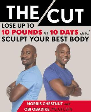Ebook The Cut: Lose Up to 10 Pounds in 10 Days and Sculpt Your Best Body by Morris Chestnut read!